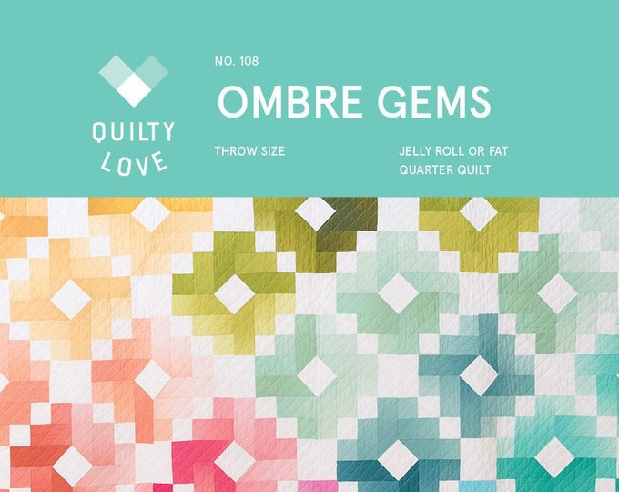 Ombre Gems Quilt Pattern by Emily of Quilty Love