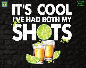 It's Cool I've Had Both My Shots PNG, Sublimation Designs Download, Funny Tequila, Funny Alcohol Drinking Tequila, Lime Summer, 2 Files png