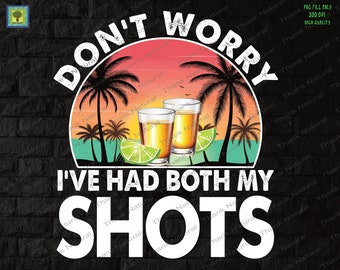 Don't worry I've had both my shots PNG, Sublimation Design, Summer Funny Quote, Tequila, Lime, alcohol shots, Transparent background
