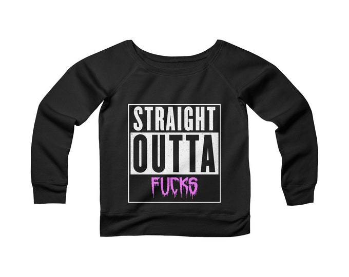 Straight Outta Fucks - Wide Neck -Off The Shoulder- Sweatshirt