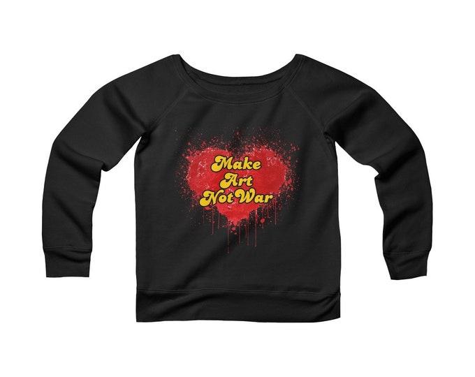 Make Art Not War- Fleece Wide Neck Sweatshirt