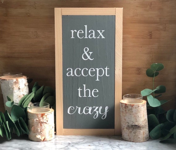 Relax And Accept The Crazy Sign Wood Decor Home Decor Wood Sign Bog Road Designs