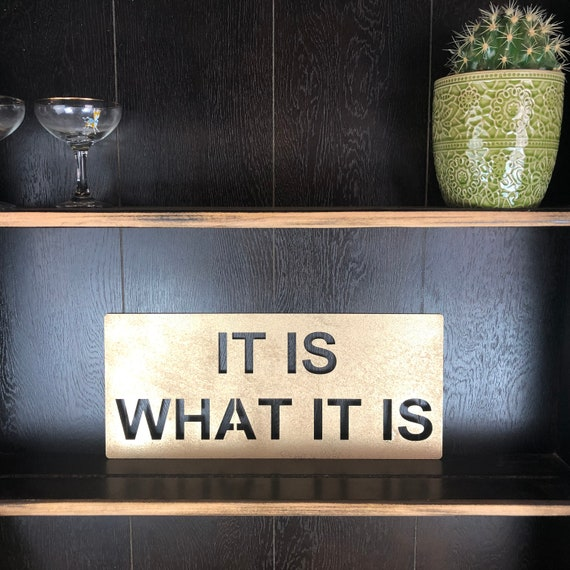 Gold It Is WHAT It Is Plaque Word Sign Metal Home Rustic Bar Rum Gin Love Live Believe Happy