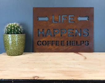 Rusty Sign ,  LIFE HAPPENS COFFEE Helps , rustic kitchen sign , gift for a coffee lover , restaurant decor , cafe signage ,