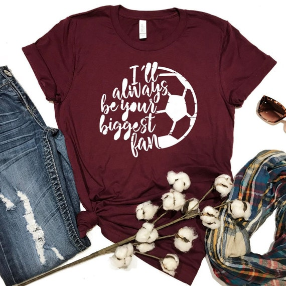 I ll Always Be Your Biggest Fan Soccer Shirt Soccer  37edc897e