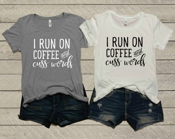 b4d3ca16845 I Run On Coffee and Cuss Words Ladies T-Shirt