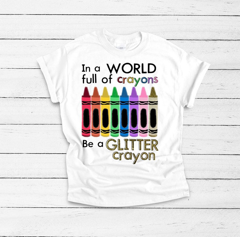 f560431ae5 In A World Full of Crayons Be A Glitter Crayon - Teacher Shirts - Back to  School Shirt - Free Shipping