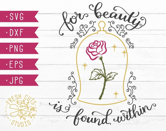 Saying Quote Cricut Flower Beast Design Cut Files for Cutting Machines Dxf Png Rose For Beauty is Found Within Svg Design Beauty Clipart
