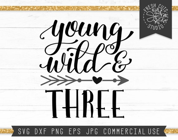 Three Svg Cut File Young Wild And Three Svg Design Instant Etsy