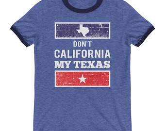 9d4669d9f Don't California My Texas Ringer T-Shirt