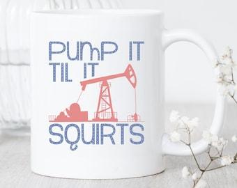 Oil Field Pump It / Mug / Oil Man Mug / Rig Crew / Oil Field Worker Gift / Pump Man Mug / Driller Gift / Oilfield Man Mug / Roughneck Gift