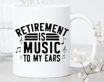 Retirement Is Music To My Ears / Funny Retirement Mug / Retirement Gift / Gift for Retirement Party / Retired Gifts / Happy Retirement