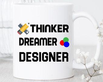 Thinker Dreamer Designer / Mug / Designer Mug / Designer Gift / Designer Coffee Mug / Future Designer / New Designer Gift / Mug For Designer