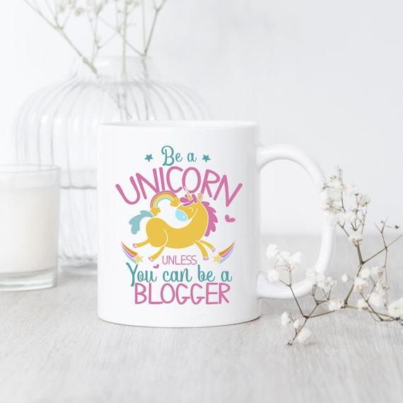 Be A Unicorn Unless You Can Be A Blogger / Mug / Unicorn Mug