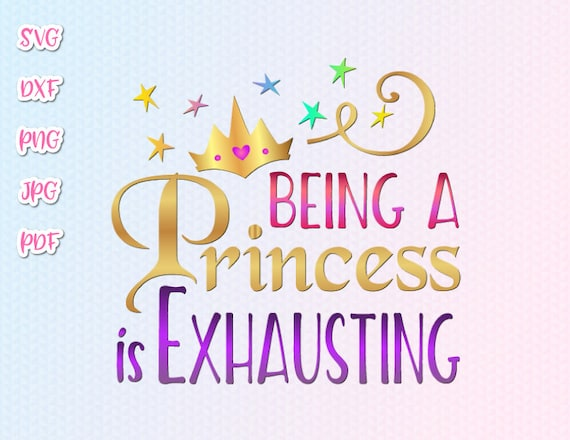 Girl Quotes SVG Files for Cricut Sayings Being a Princess is Exhausting SVG  Funny Word Letter Sign Tee Crown Sarcastic Print Sublimation Cut