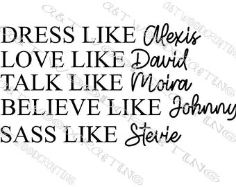 Schitt's Creek Dress Like, Love Like, Talk Like, Believe Like, Sass Like Digital SVG File for Cricut or Silhouette Instant Download