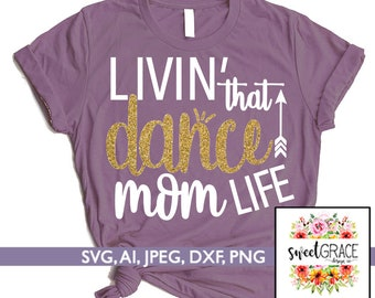 814fb7b8c2e3 Livin  That Dance Mom Life SVG. Dance Mom SVG Design. Dance Mom SVG