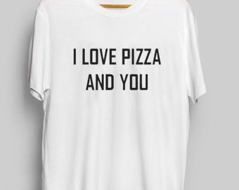 1a81ac72a4 I Love Pizza and You, Women's White Shirt, Printed Tee, Funny, Sarcasm,  Fashion Top, Millennial T-shirt, Hipster T-shirt, Casual