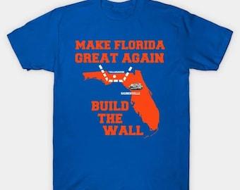 official photos f0038 a6cbc Make Florida Great Again Build the Wall Shirt Florida Gators Shirt UF Shirt