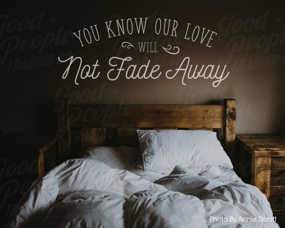 you know our love will not fade away