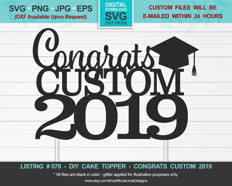 Congrats Grad Custom, Class of 2019 SVG Cake Topper - svg cut file- cake  topper svg-svg,jpg,png,eps,studio, cricut, silhouette, cutting file