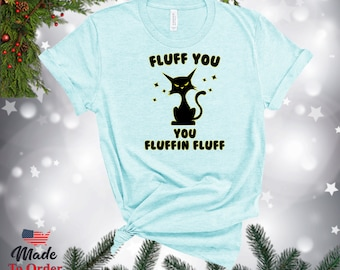 """Cat """"Fluff You"""" TShirts, V-Necks, Gerber Onesies & more! Vintage Graphic Tee, Funny Shirt, Humour, Holiday Humour"""