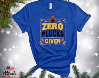 Thanksgiving  Zero Plucks Given TShirts, V-Necks, Gerber Onesies & more! Graphic Tee, Shirt, Thanksgiving Humor, Thanksgiving Fun