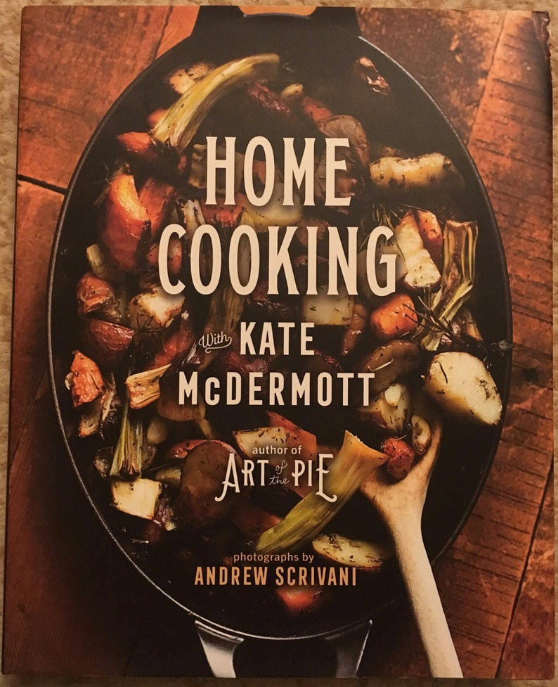 593abcfcab6a1 Home Cooking Cookbook with Kate McDermott, Countryman Press 2018 Hardcover.  Brand New, Free USA Shipping. Author of the Art of the Pie