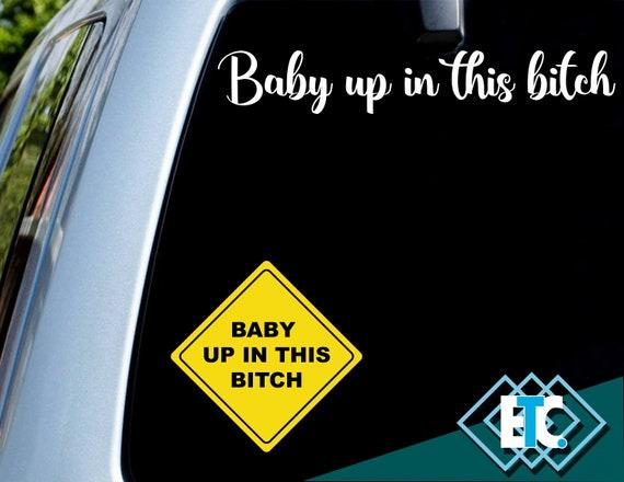 Baby Up in this B!tch Decal Vinyl Sticker Car Window Wall Bumper on board Bitch