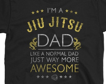 ef1857c2 I'm A Jiu Jitsu Dad, Like A Normal Dad Just Way More Awesome Men's T Shirt  - Fathers Day Gift, Birthday Present, Christmas Gift For Him