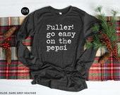 Fuller Go Easy On The Pepsi Shirt, Home Alone Shirt, Family Christmas Pajamas, Long Sleeve Christmas Shirt, Fuller Shirt, Funny Christmas