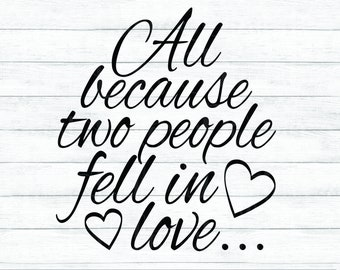 All Because Two People Fell In Love Svg Etsy