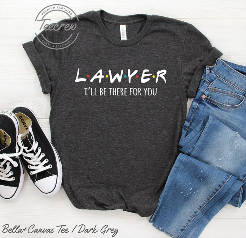 bf107d3d783 Lawyer Shirt I'll Be There For You Law Student Shirt | Etsy