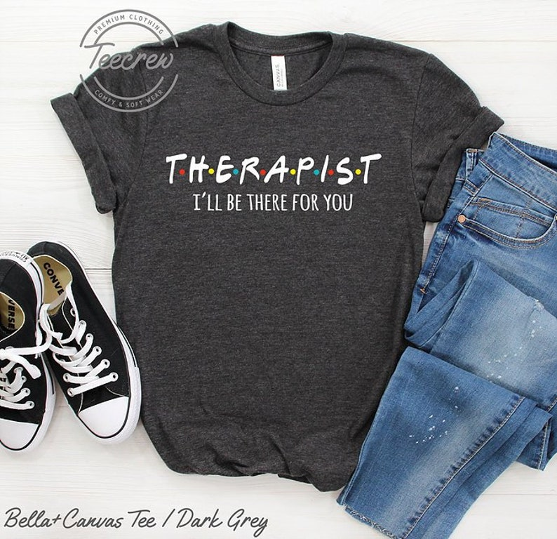 32120842a Therapist shirt I ll be there for you massage therapist