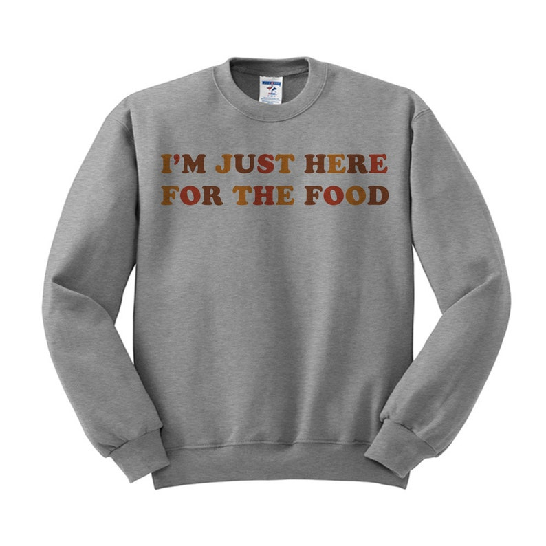 ba4eb07b7fb I'm Just Here For The Food Crewneck Sweatshirt, Thanksgiving Crewneck  Sweatshirt, Food Lover, Carbs, Festive, Holiday