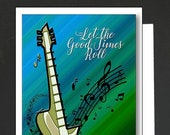 Card for a Music Lover \ Let the Good Times Roll \ guitar lovers card for a women or a man \ WHIMSICAL \ A6