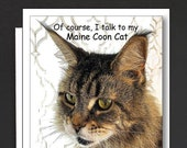 Mainah Humor Card \ Of course, I talk to my \ Maine Coon Cat \ Sometimes I need.. Expert Advice! \ A6 Cards