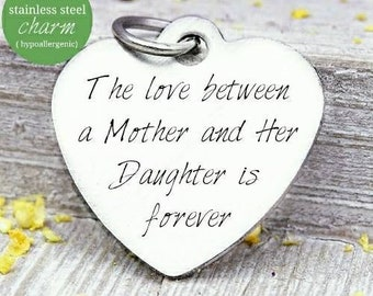 The love between a mother and her daughter is forever, mother daughter, charm, Steel charm 20mm very high quality..Perfect for DIY projects
