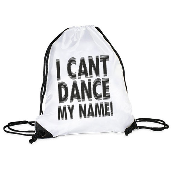 Gym bag motif I cant dance my name