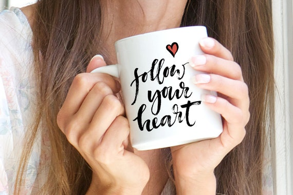 "Cup ""Follow Your Heart"""
