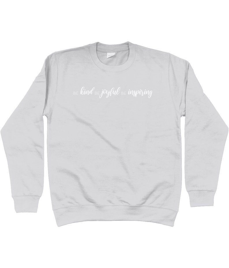 Uplifting Sweatshirt Positive Jumper Be Kind Be Joyful Be Inspiring Quote