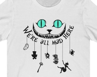 We're All Mad Here Shirt, We're All Mad Here, Were All Mad Here, We Are All Mad Here,  We're Mad Here Gift, We re All Mad Here, Mad Here