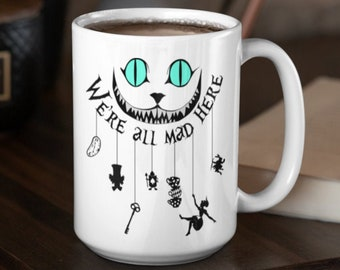 We're All Mad Here Mug, We're All Mad Here, Were All Mad Here, We Are All Mad Here,  We're Mad Here Gift, We re All Mad Here, Mad here
