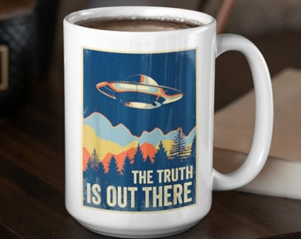 The Truth Is Out There Mug, I Want To Believe,  UFO Coffee Mug, UFO Mug, Alien Gift, Gift For Alien Lover, Alien Mug, Alien Coffee Mug