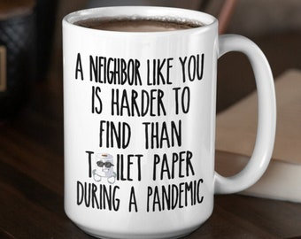 A Neighbor Like You Is Harder To Find Than Toilet Paper During A Pandemic Mug,Neighbors Like You,Neighbors Like You Are Harder,Neighbor Gift