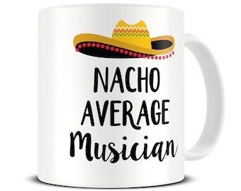 Music Gifts Nacho Average Musician Mug Gift For Musicians Lover Funny Coffee MG687