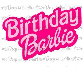 Birthday Barbie - SVG, PNG, JPG -Instant Zip File Download - Barbie Birthday Party - Birthday Girl Barbie - Barbie Birthday Girl Celebration