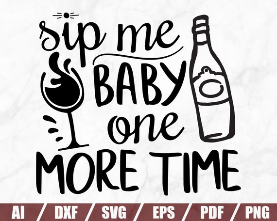 Instant Download Sip Me Baby One More Time SVG Cutting File Digital Cut File Silhouette Files for shirt SVG File for Cricut
