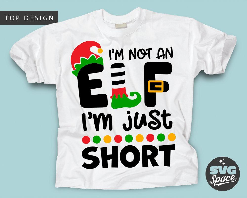 I'm Not An Elf I'm Just Short Svg Christmas Shirt | Etsy