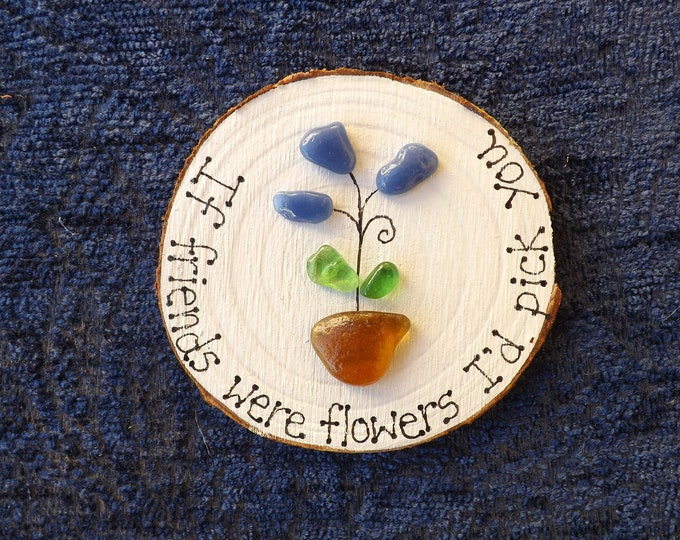 MTO Flower If Friends Were... Sea Glass Art Wood Slice ~ Hanging Decor ~ Sea Tile ~ Sea Pottery ~ Ornament ~ Decoration ~ Made to Order